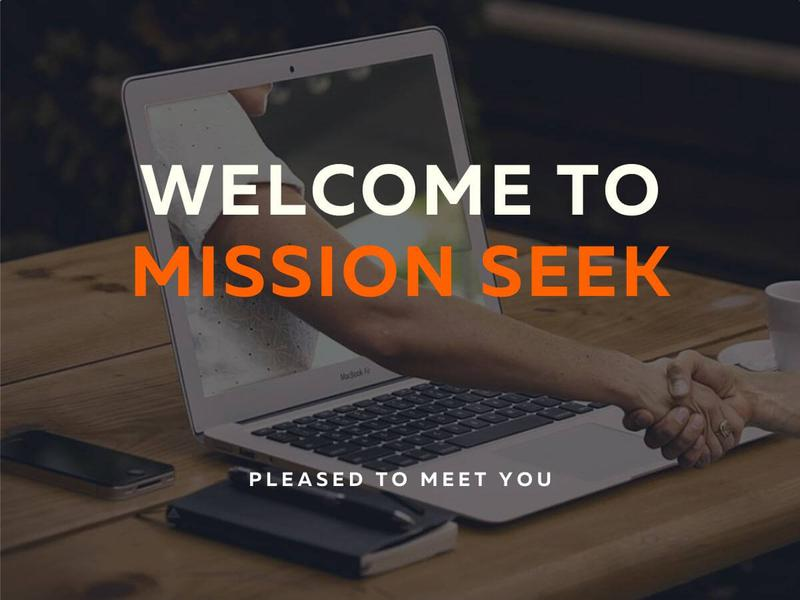 Welcome to Mission Seek - Pleased to meet you