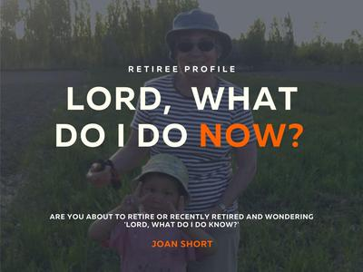 Lord what do I do now? - Retiree profile: Joan Short