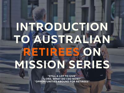 Introduction to Australian Retirees on Mission Series
